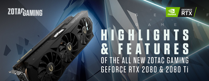 Highlights & Features of The All New ZOTAC GAMING GeForce RTX 2080 & 2080 Ti