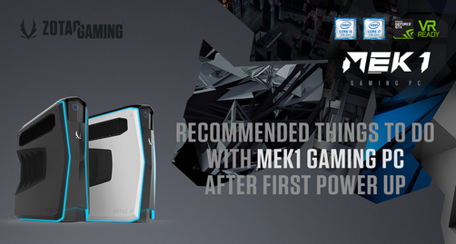 Recommended Things to do with MEK1 Gaming PC after first Power Up