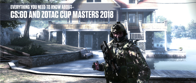 Everything you need to know about CS:GO and ZOTAC CUP MASTERS 2018
